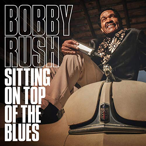 Bobby Rush Sitting On Top Of The Blues
